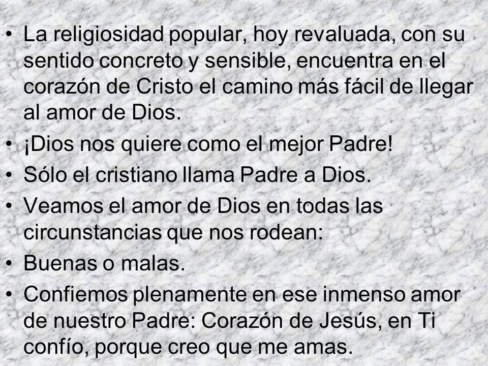 La religiosidad popular, hoy revaluada, con su sentido concreto y sensible, encuentra en el corazón de Cristo el camino más fácil de llegar al amor de