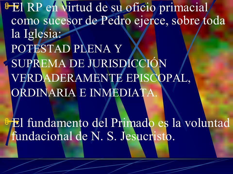 El RP en virtud de su oficio primacial como sucesor de Pedro ejerce, sobre toda la Iglesia: POTESTAD PLENA Y SUPREMA DE JURISDICCIÓN VERDADERAMENTE EP