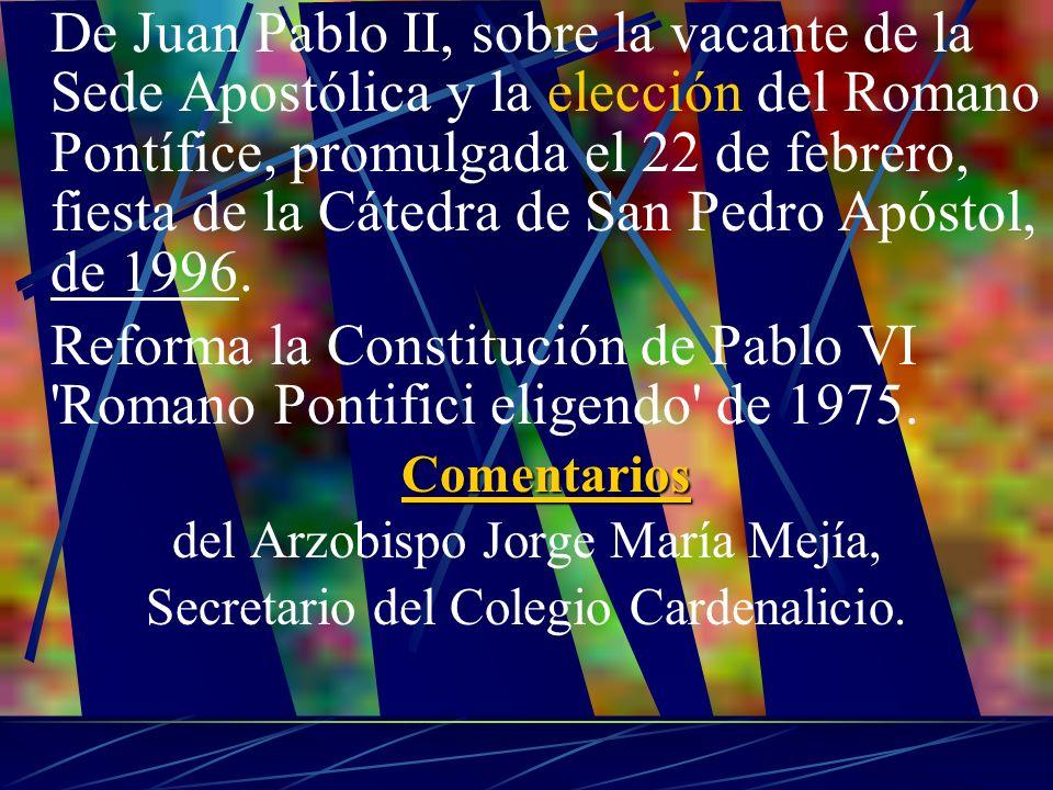 De Juan Pablo II, sobre la vacante de la Sede Apostólica y la elección del Romano Pontífice, promulgada el 22 de febrero, fiesta de la Cátedra de San