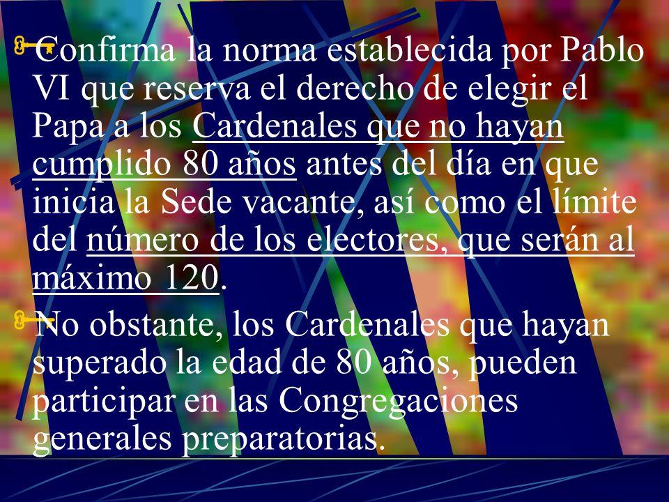 Confirma la norma establecida por Pablo VI que reserva el derecho de elegir el Papa a los Cardenales que no hayan cumplido 80 años antes del día en qu