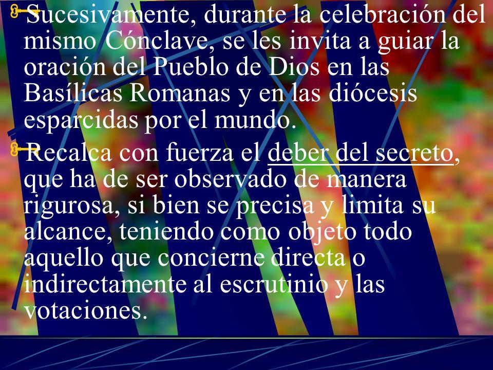 Sucesivamente, durante la celebración del mismo Cónclave, se les invita a guiar la oración del Pueblo de Dios en las Basílicas Romanas y en las dióces