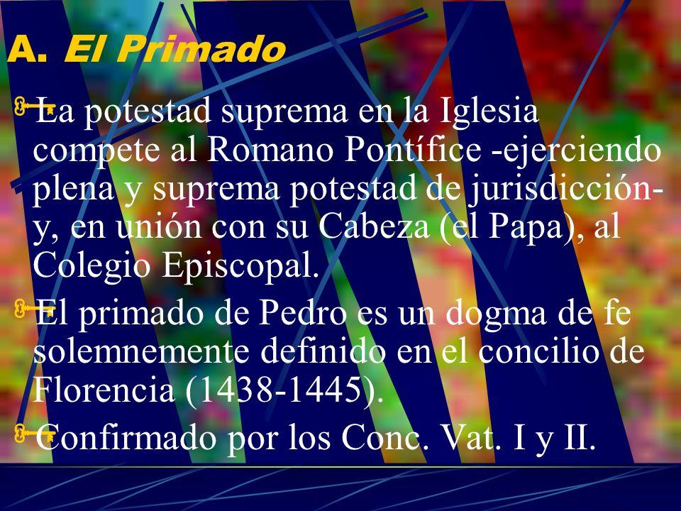 A. El Primado La potestad suprema en la Iglesia compete al Romano Pontífice -ejerciendo plena y suprema potestad de jurisdicción- y, en unión con su C