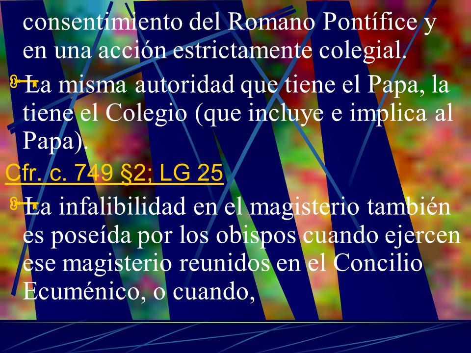 consentimiento del Romano Pontífice y en una acción estrictamente colegial. La misma autoridad que tiene el Papa, la tiene el Colegio (que incluye e i