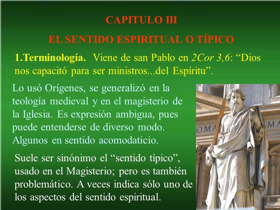 CAPITULO III EL SENTIDO ESPIRITUAL O TÍPICO 1.Terminología. Viene de san Pablo en 2Cor 3,6: Dios nos capacitó para ser ministros...del Espíritu. Lo us
