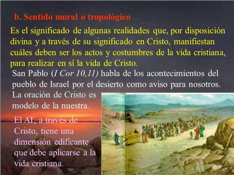 b. Sentido moral o tropológico Es el significado de algunas realidades que, por disposición divina y a través de su significado en Cristo, manifiestan