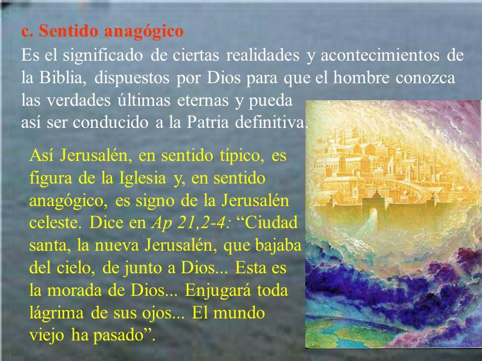 c. Sentido anagógico Es el significado de ciertas realidades y acontecimientos de la Biblia, dispuestos por Dios para que el hombre conozca las verdad