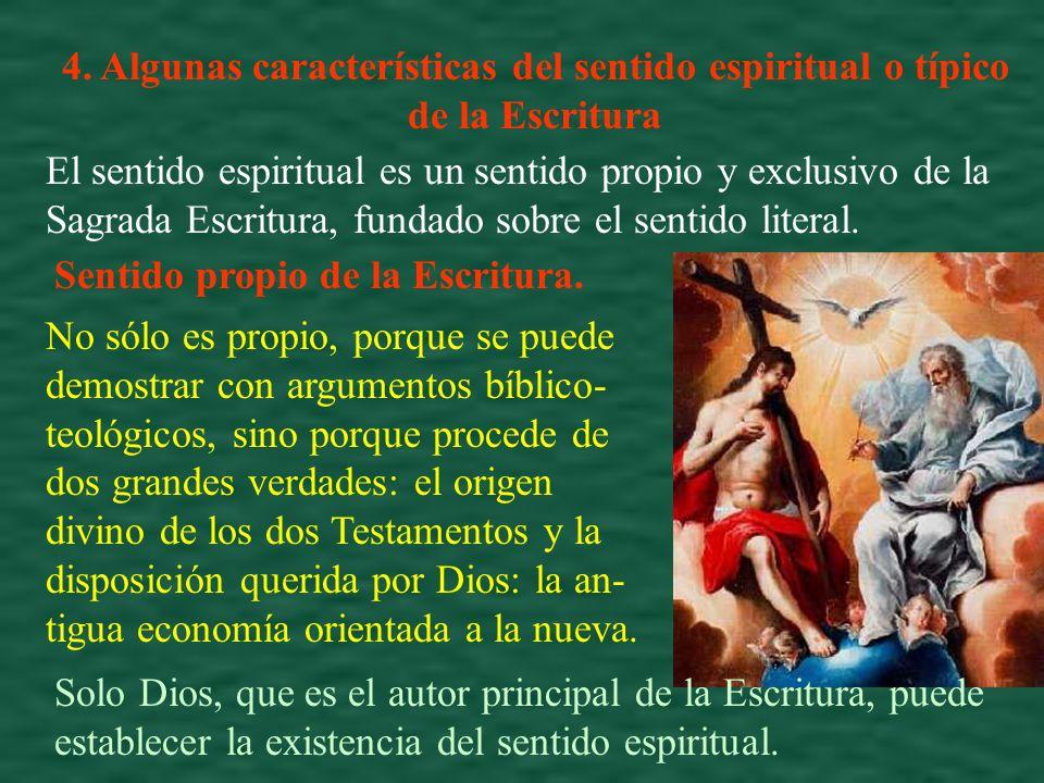 4. Algunas características del sentido espiritual o típico de la Escritura El sentido espiritual es un sentido propio y exclusivo de la Sagrada Escrit