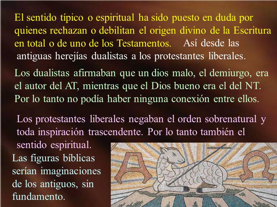 El sentido típico o espiritual ha sido puesto en duda por quienes rechazan o debilitan el origen divino de la Escritura en total o de uno de los Testa