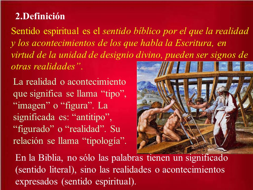 2.Definición Sentido espiritual es el sentido bíblico por el que la realidad y los acontecimientos de los que habla la Escritura, en virtud de la unid