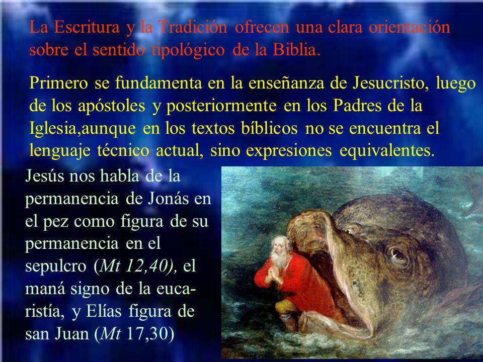 La Escritura y la Tradición ofrecen una clara orientación sobre el sentido tipológico de la Biblia. Primero se fundamenta en la enseñanza de Jesucrist