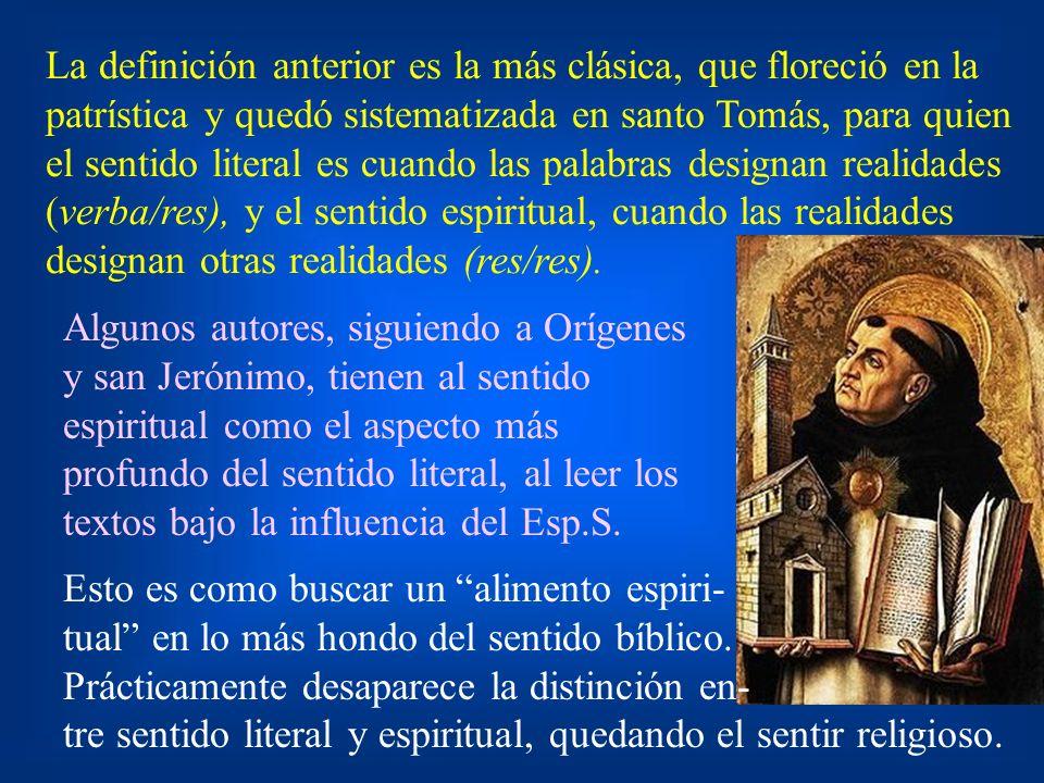 La definición anterior es la más clásica, que floreció en la patrística y quedó sistematizada en santo Tomás, para quien el sentido literal es cuando