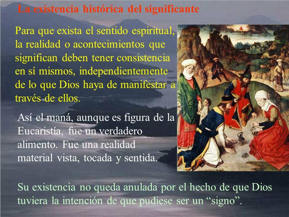 La existencia histórica del significante Para que exista el sentido espiritual, la realidad o acontecimientos que significan deben tener consistencia