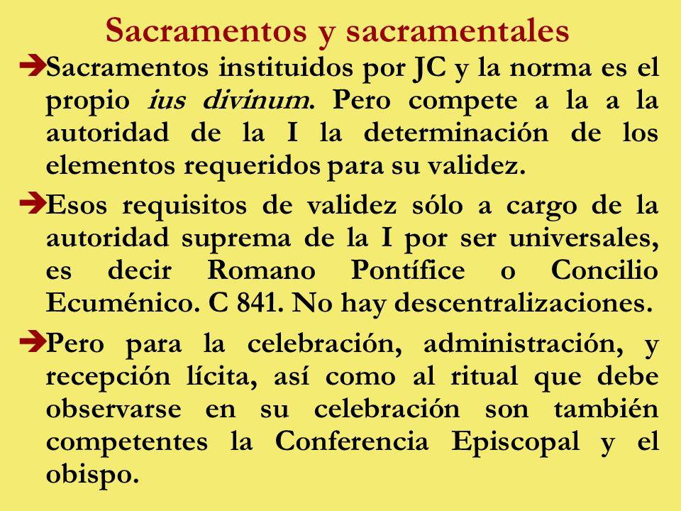 Sacramentos y sacramentales èSacramentos instituidos por JC y la norma es el propio ius divinum.