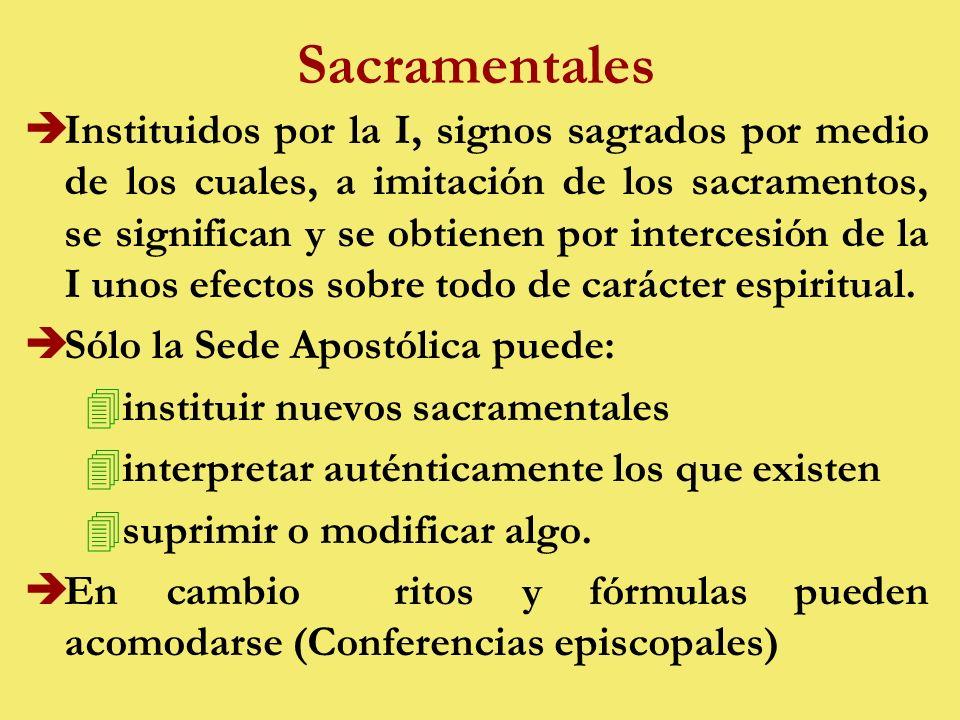 Sacramentales èInstituidos por la I, signos sagrados por medio de los cuales, a imitación de los sacramentos, se significan y se obtienen por intercesión de la I unos efectos sobre todo de carácter espiritual.