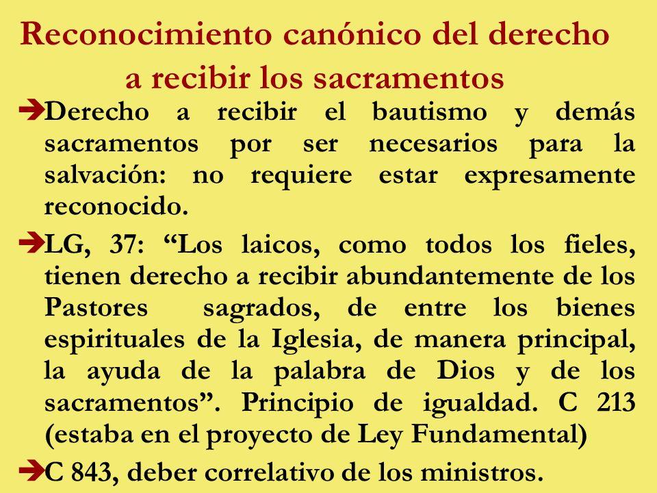 Reconocimiento canónico del derecho a recibir los sacramentos èDerecho a recibir el bautismo y demás sacramentos por ser necesarios para la salvación: no requiere estar expresamente reconocido.