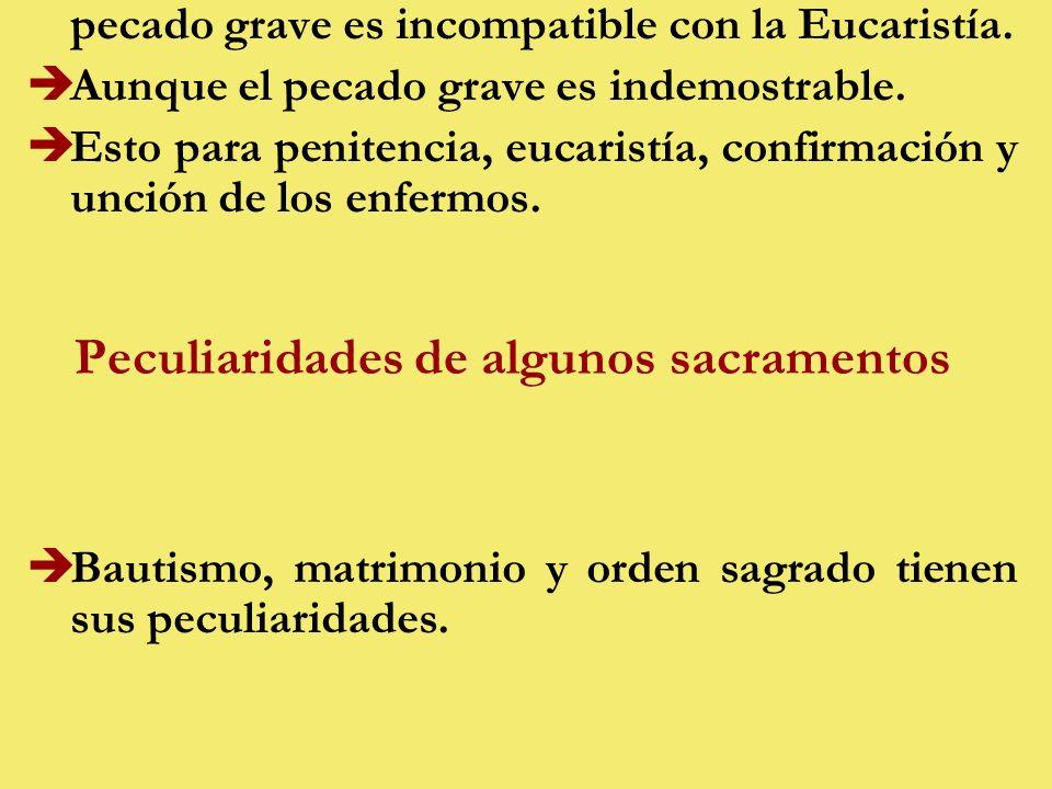 pecado grave es incompatible con la Eucaristía.èAunque el pecado grave es indemostrable.