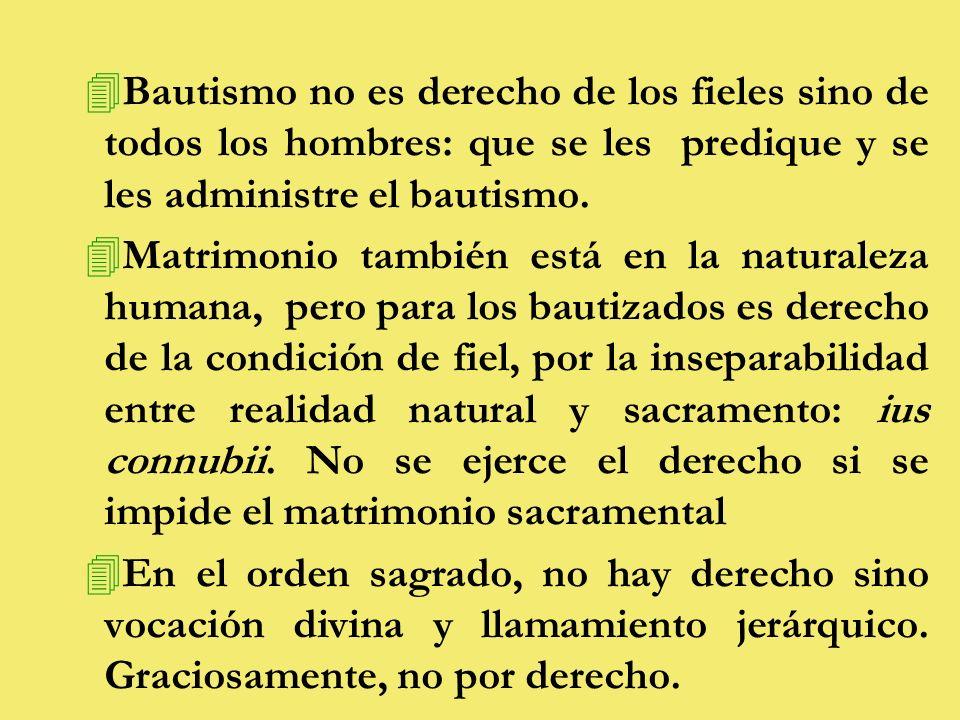 4Bautismo no es derecho de los fieles sino de todos los hombres: que se les predique y se les administre el bautismo.