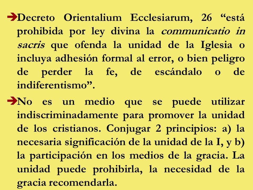 èDecreto Orientalium Ecclesiarum, 26 está prohibida por ley divina la communicatio in sacris que ofenda la unidad de la Iglesia o incluya adhesión formal al error, o bien peligro de perder la fe, de escándalo o de indiferentismo.