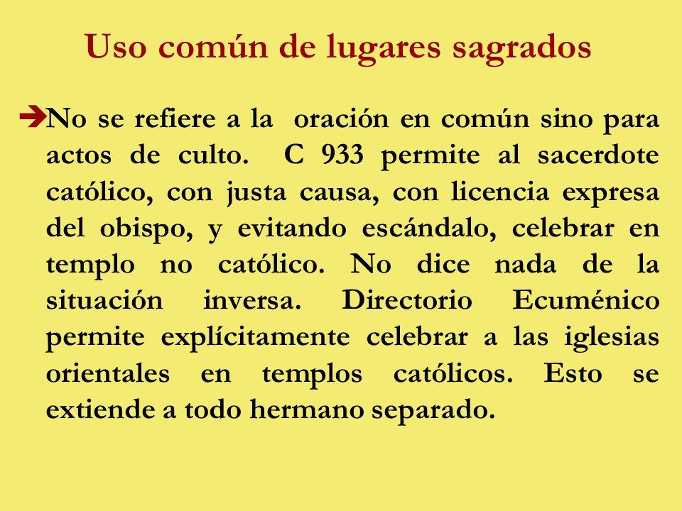 Uso común de lugares sagrados èNo se refiere a la oración en común sino para actos de culto.