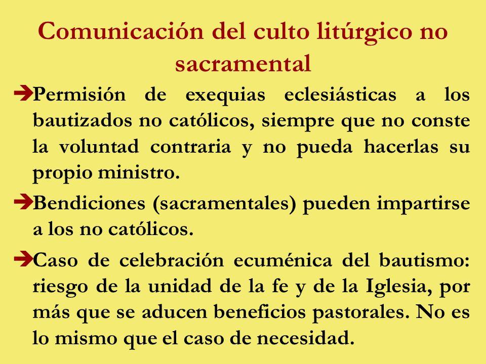 Comunicación del culto litúrgico no sacramental èPermisión de exequias eclesiásticas a los bautizados no católicos, siempre que no conste la voluntad contraria y no pueda hacerlas su propio ministro.