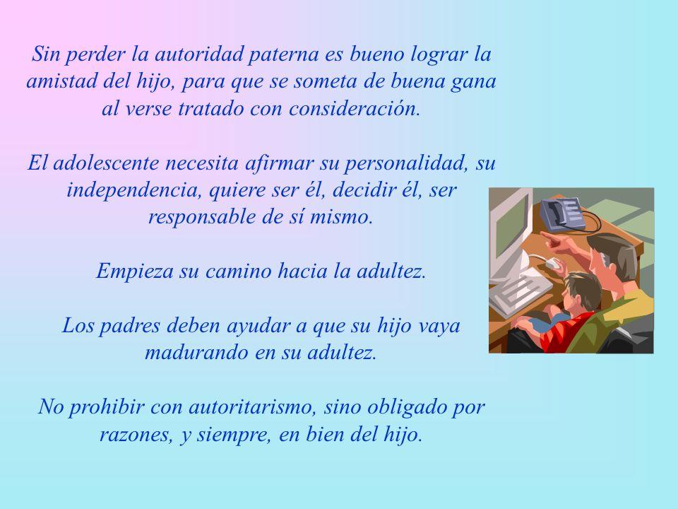Sin perder la autoridad paterna es bueno lograr la amistad del hijo, para que se someta de buena gana al verse tratado con consideración.