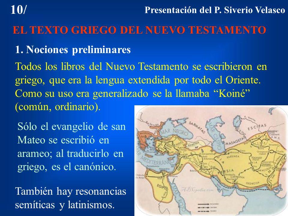 10/ EL TEXTO GRIEGO DEL NUEVO TESTAMENTO 1. Nociones preliminares Todos los libros del Nuevo Testamento se escribieron en griego, que era la lengua ex