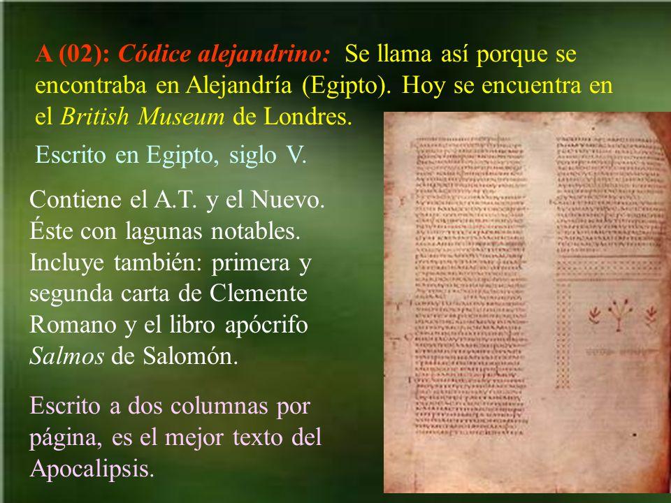 A (02): Códice alejandrino: Se llama así porque se encontraba en Alejandría (Egipto). Hoy se encuentra en el British Museum de Londres. Contiene el A.