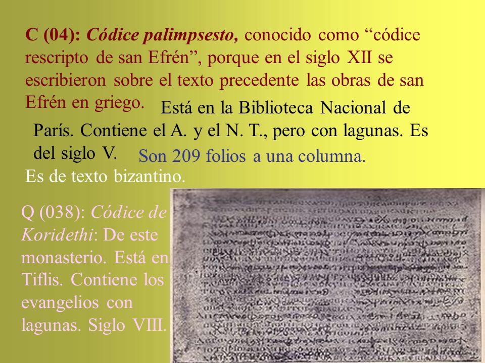 C (04): Códice palimpsesto, conocido como códice rescripto de san Efrén, porque en el siglo XII se escribieron sobre el texto precedente las obras de