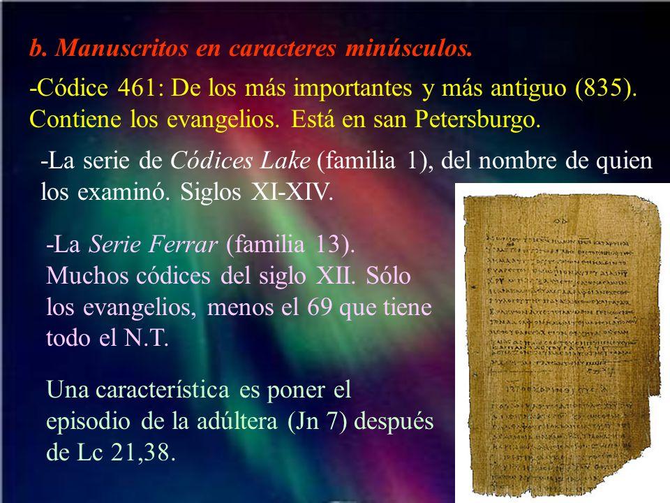 b. Manuscritos en caracteres minúsculos. -Códice 461: De los más importantes y más antiguo (835). Contiene los evangelios. Está en san Petersburgo. -L