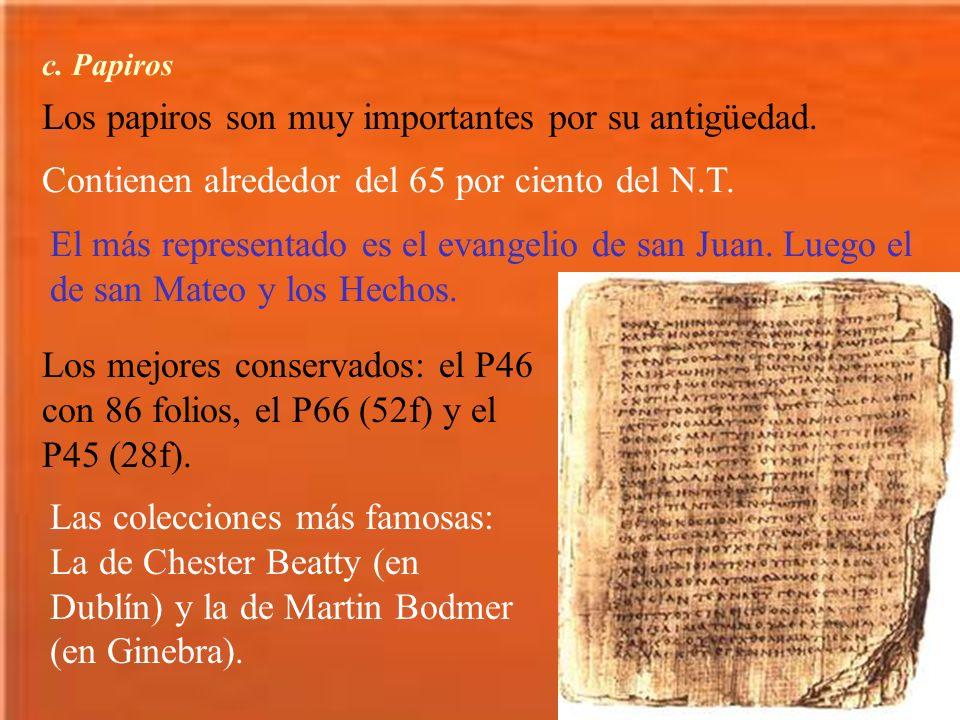 c. Papiros Los papiros son muy importantes por su antigüedad. Contienen alrededor del 65 por ciento del N.T. El más representado es el evangelio de sa