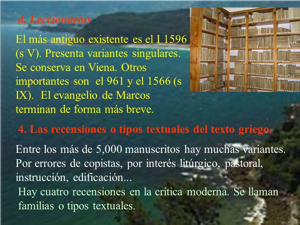 d. Leccionarios El más antiguo existente es el I 1596 (s V). Presenta variantes singulares. Se conserva en Viena. Otros importantes son el 961 y el 15