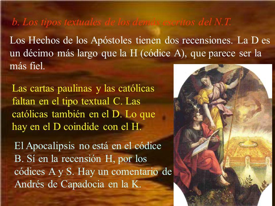 b. Los tipos textuales de los demás escritos del N.T. Los Hechos de los Apóstoles tienen dos recensiones. La D es un décimo más largo que la H (códice