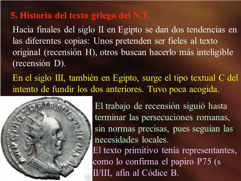 5. Historia del texto griego del N.T. Hacia finales del siglo II en Egipto se dan dos tendencias en las diferentes copias: Unos pretenden ser fieles a