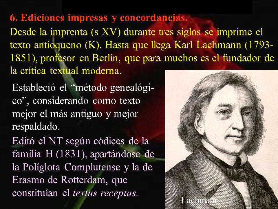 6. Ediciones impresas y concordancias. Desde la imprenta (s XV) durante tres siglos se imprime el texto antioqueno (K). Hasta que llega Karl Lachmann