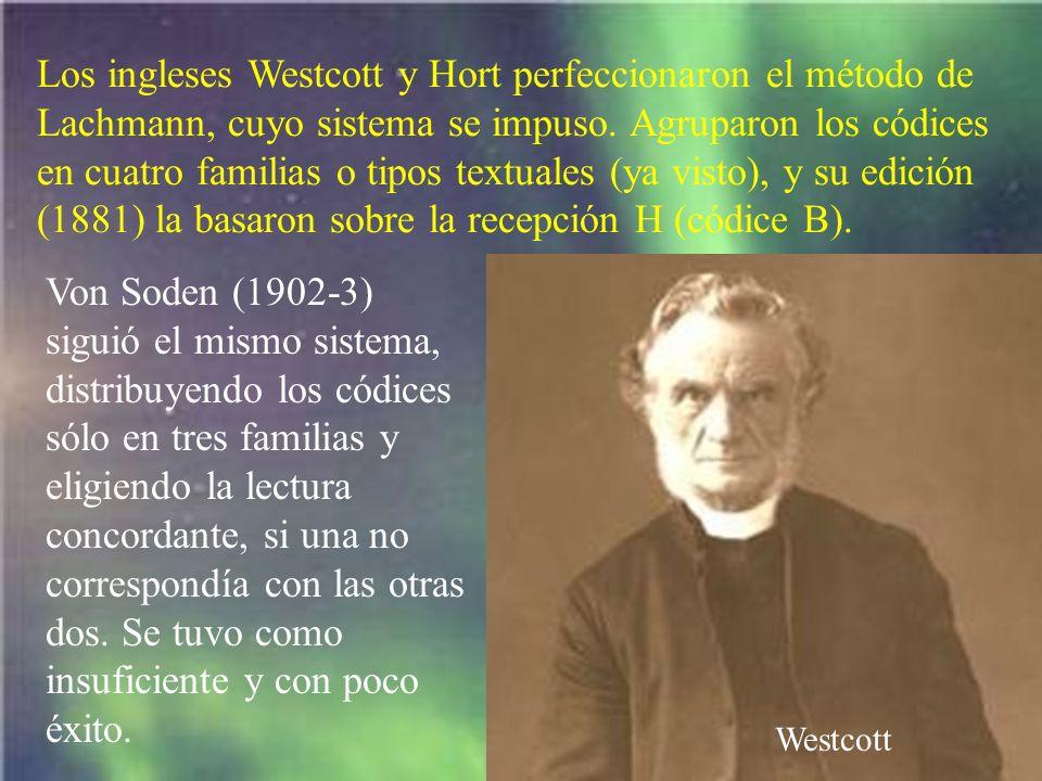 Los ingleses Westcott y Hort perfeccionaron el método de Lachmann, cuyo sistema se impuso. Agruparon los códices en cuatro familias o tipos textuales