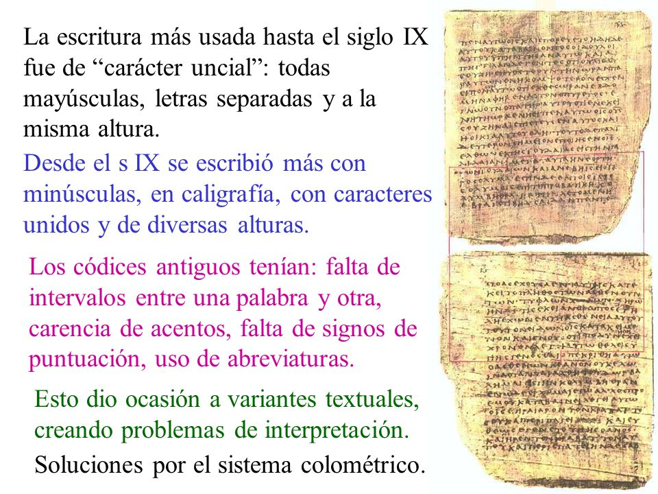La escritura más usada hasta el siglo IX fue de carácter uncial: todas mayúsculas, letras separadas y a la misma altura. Desde el s IX se escribió más