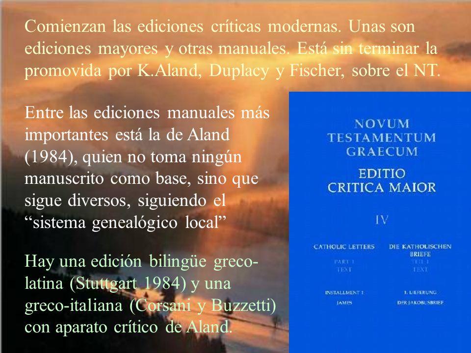 Comienzan las ediciones críticas modernas. Unas son ediciones mayores y otras manuales. Está sin terminar la promovida por K.Aland, Duplacy y Fischer,