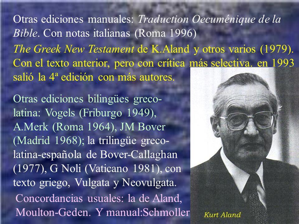 Otras ediciones manuales: Traduction Oecuménique de la Bible. Con notas italianas (Roma 1996) The Greek New Testament de K.Aland y otros varios (1979)