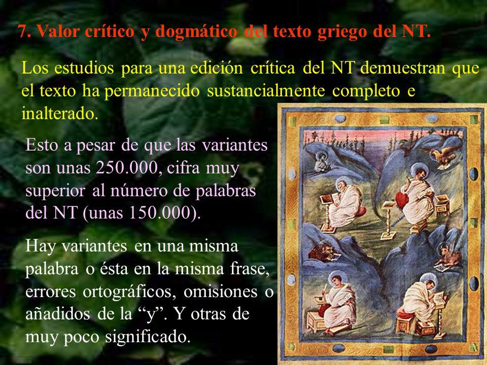 7. Valor crítico y dogmático del texto griego del NT. Los estudios para una edición crítica del NT demuestran que el texto ha permanecido sustancialme