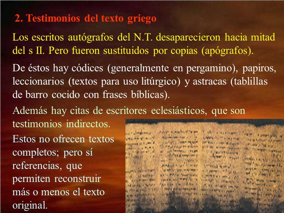 2. Testimonios del texto griego Los escritos autógrafos del N.T. desaparecieron hacia mitad del s II. Pero fueron sustituidos por copias (apógrafos).