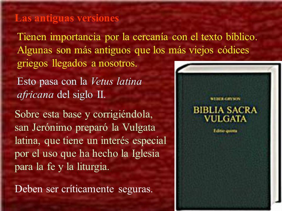 Las antiguas versiones Tienen importancia por la cercanía con el texto bíblico. Algunas son más antiguos que los más viejos códices griegos llegados a