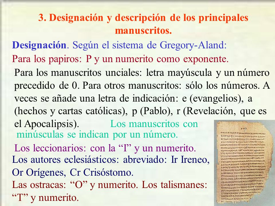 3. Designación y descripción de los principales manuscritos. Designación. Según el sistema de Gregory-Aland: Para los papiros: P y un numerito como ex