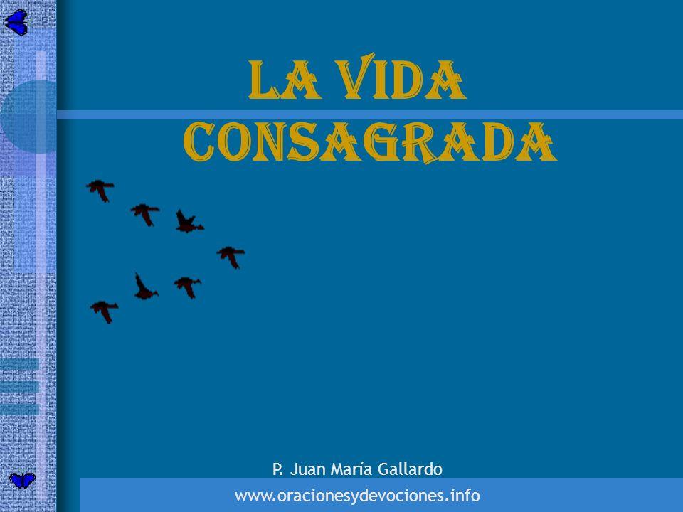 La vida consagrada P. Juan María Gallardo www.oracionesydevociones.info