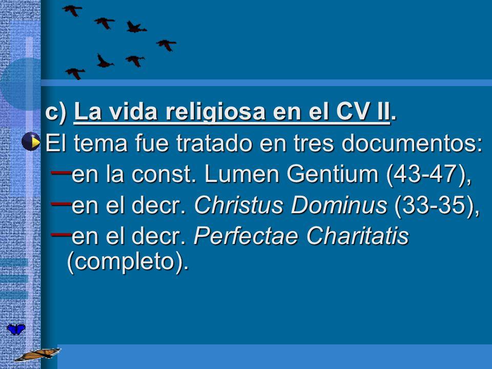 c) La vida religiosa en el CV II. El tema fue tratado en tres documentos: El tema fue tratado en tres documentos: – en la const. Lumen Gentium (43-47)