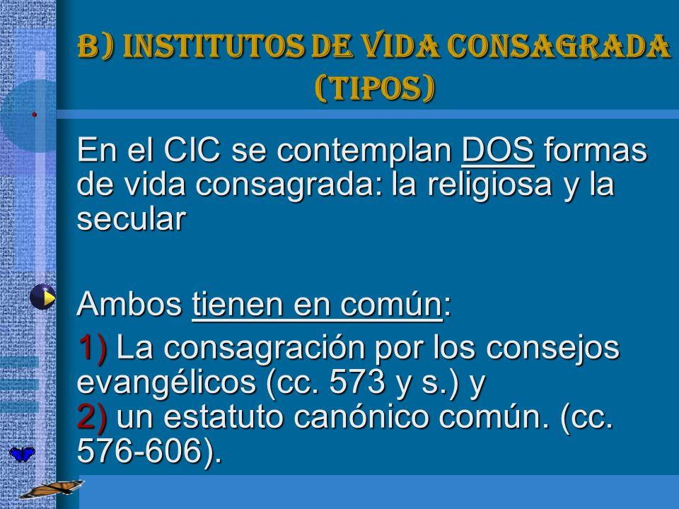 B) Institutos de vida consagrada (Tipos) En el CIC se contemplan DOS formas de vida consagrada: la religiosa y la secular En el CIC se contemplan DOS