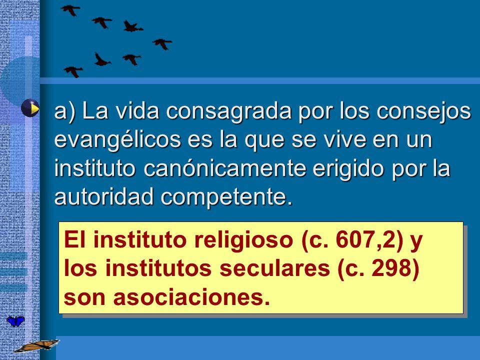 a) La vida consagrada por los consejos evangélicos es la que se vive en un instituto canónicamente erigido por la autoridad competente. a) La vida con