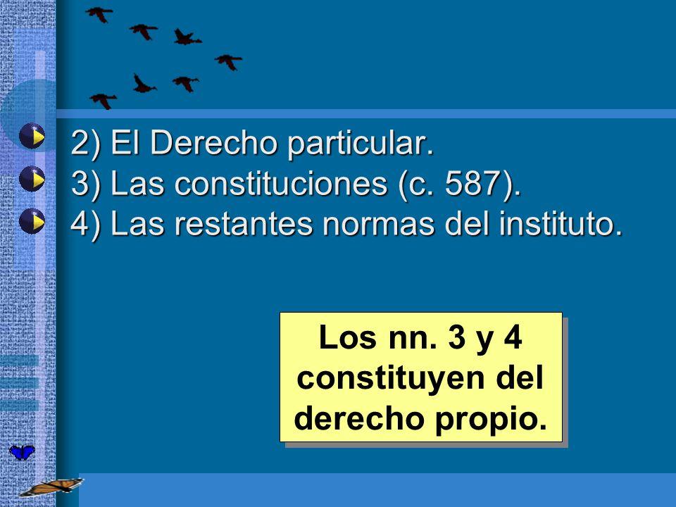 2) El Derecho particular. 2) El Derecho particular. 3) Las constituciones (c. 587). 3) Las constituciones (c. 587). 4) Las restantes normas del instit