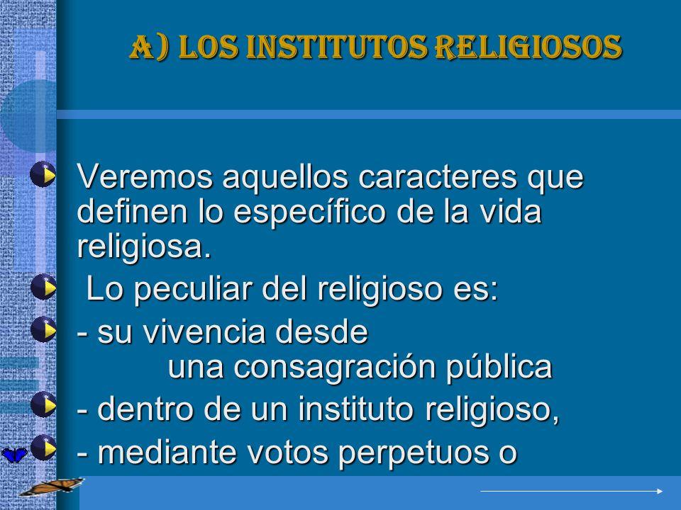 a) Los institutos religiosos Veremos aquellos caracteres que definen lo específico de la vida religiosa. Veremos aquellos caracteres que definen lo es