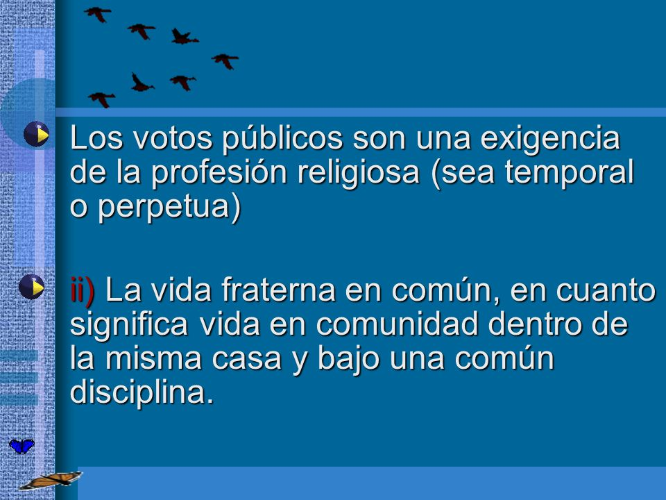 Los votos públicos son una exigencia de la profesión religiosa (sea temporal o perpetua) Los votos públicos son una exigencia de la profesión religios