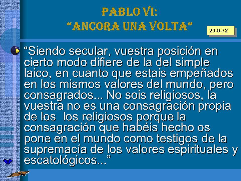 Pablo VI: Ancora una volta Siendo secular, vuestra posición en cierto modo difiere de la del simple laico, en cuanto que estais empeñados en los mismo